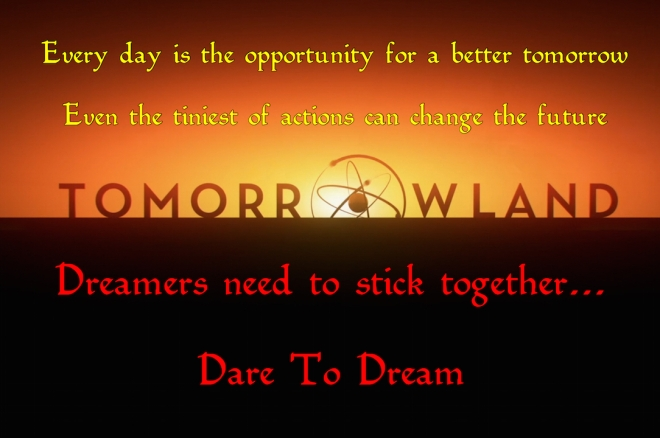 Dreamers need to stick together... Dare To Dream - Tomorrowland